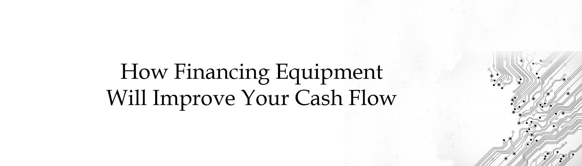 How Financing Equipment Will Improve Your Cash Flow