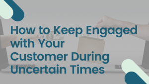 Keep Engaged with Your Customers